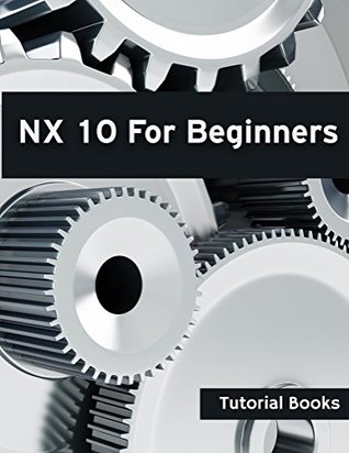 Nx 10 For Beginners By Tutorial Books