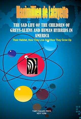 REVISED. THE SAD LIFE OF THE CHILDREN OF GREYS-ALIENS AND HUMAN HYBRIDS IN AMERICA: Their Habitat, How They Live And How They Grow Up