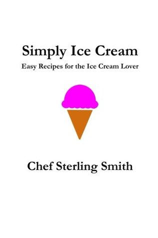 Simply Ice Cream: Easy Recipes for the Ice Cream Lover