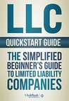 LLC QuickStart Guide - The Simplified Beginner's Guide to Limited Liability Companies (Starting a Business QuickStart Guides Book 1)