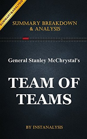 Team of Teams: by General Stanley McChrystal   Key Summary Breakdown & Analysis : New Rules of Engagement for a Complex World