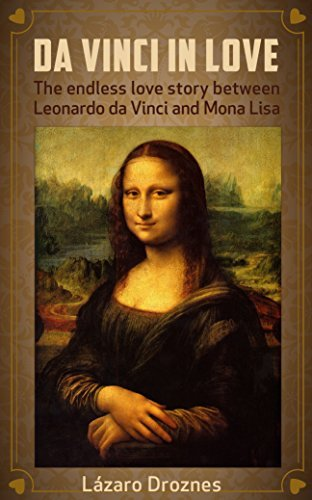 DA VINCI IN LOVE: The endless love story between Leonardo da Vinci and Mona Lisa (Woman in society Book 2)