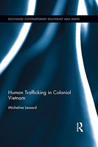 Human Trafficking in Colonial Vietnam (Routledge Contemporary Southeast Asia Series)
