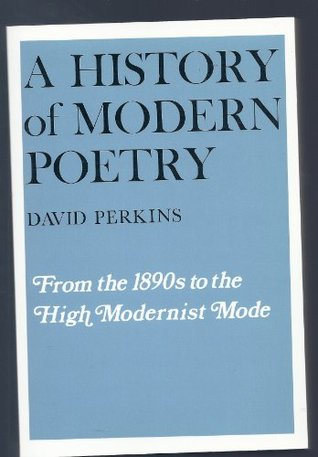 History of Modern Poetry, Volume I, from the 1890s to the High Modernist Mode