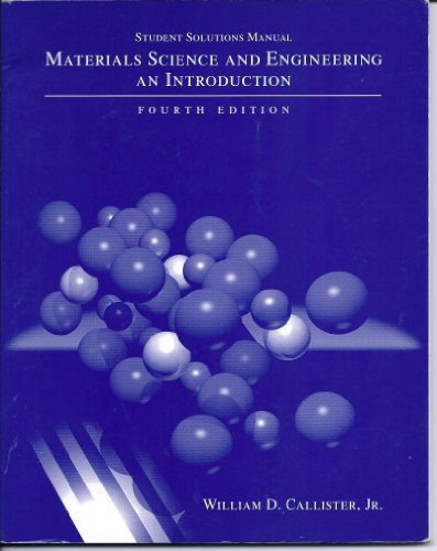 Materials Science and Engineering: Student Solutions Manual to 4r.e: An Introduction