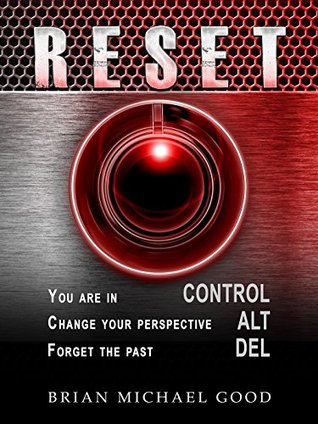 RESET, Control, Alt, Delete (Self-Help Books: Inspirational, Depression, Anxiety, Self-Esteem, Happiness, Spiritual Growth Book 2)