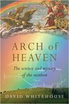 Arch of Heaven: The Science and Mystery of the Rainbow