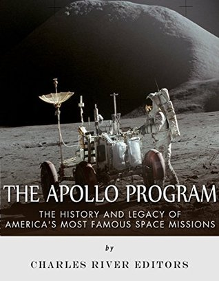 The Apollo Program: The History and Legacy of America's Most Famous Space Missions