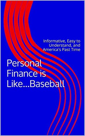 Personal Finance is Like...Baseball: Informative, Easy to Understand, and America's Past Time