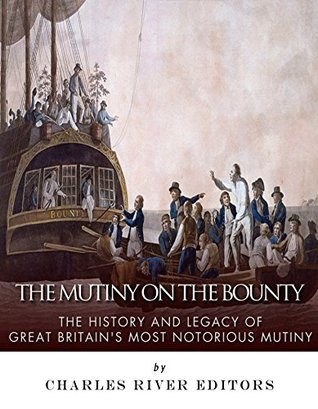 The Mutiny on the Bounty: The History and Legacy of Great Britain's Most Notorious Mutiny