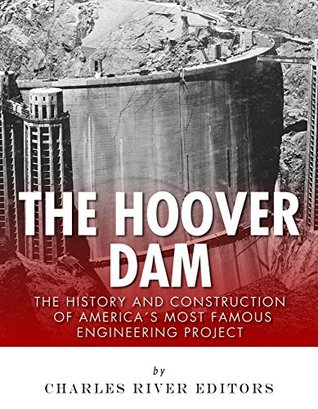 The Hoover Dam: The History and Construction of America's Most Famous Engineering Project