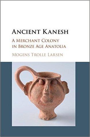 Ancient Kanesh: A Merchant Colony in Bronze Age Anatolia