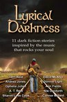 Lyrical Darkness: 11 Dark Fiction Stories Inspired by the Music that Rocks Your Soul