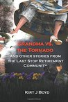 Grandma vs. the Tornado and Other Stories from The Last Stop Retirement Community (The Last Stop Retirement Community Series Book 2)
