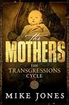 Transgressions Cycle: The Mothers
