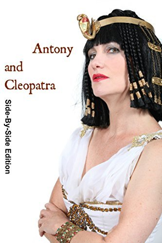 Antony and Cleopatra With Side-By-Side Modern English Translation (Shakespeare Side-By-Side Translation Book 11)