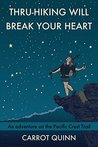 Thru-Hiking Will Break Your Heart by Carrot Quinn