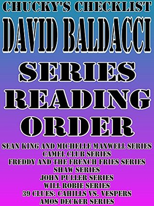 DAVID BALDACCI: SERIES READING ORDER: CHUCKY'S CHECKLIST [Sean King and Michelle Maxwell Series Camel Club Series, Freddy and The French Fries Series Shaw Series John Puller Series Will Robie Series]