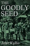 The Goodly Seed: A Novel of Life Inside a Japanese Prisoner-of-War Camp