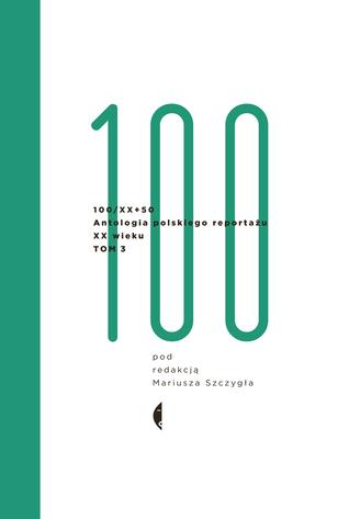 100/XX+50. Antologia polskiego reportażu XX wieku. Tom 3 Libros electrónicos gratuitos para tabletas Android