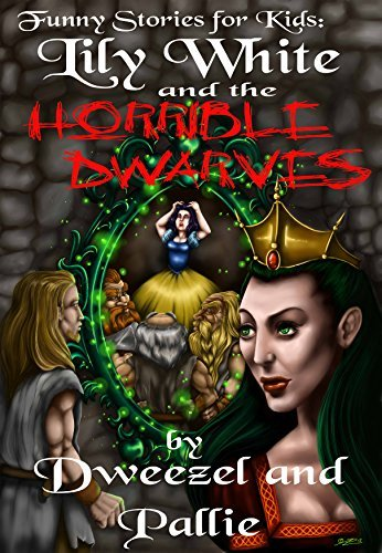 Funny Stories for Kids: Lily White and the Horrible Dwarves: (Kid's Books, Books For Kids, Children, Fractured Fairy Tales, Parody Books, Free Teen Books, Fiction Books for Teens, Humorous Books)