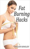 Fat Burning Hacks: Your Fat Burning Blueprint to Rapid Weight Loss and a Fast Metabolism (Weight Loss) (Fat Burning) (Life Hacks)
