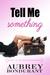Tell Me Something (Something, #1)
