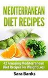 Mediterranean Diet: Amazing Mediterranean Diet Recipes for Weight Loss (mediterranean cookbook, mediterranean diet cookbook, Weight Loss Books, Weight Loss Motivation, Weight Loss Tips Book 1)