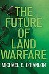 The Future of Land Warfare (Geopolitics in the 21st Century)
