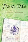 Faery Tale: One Woman's Search for Enchantment in a Modern World