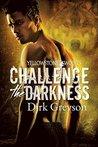 Challenge the Darkness by Dirk Greyson