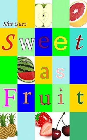Children's Books : Sweet as Fruit (Books for kids , ages 4-11 ) (Nutrildren - Nutrition for Children Book 2)