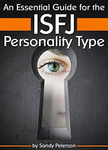 An Essential Guide for the ISFJ Personality Type: Insight into ISFJ Personality Traits and Guidance for Your Career and Relationships