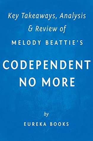Codependent No More: by Melody Beattie | Key Takeaways, Analysis & Review: How to Stop Controlling Others and Start Caring for Yourself