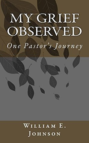MY Grief Observed: One Pastor's Journey