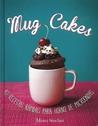 Mug cakes /(Mug Cakes: 40 Speedy Cakes to Make in a Microwave)