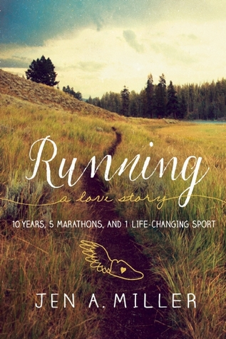 Running: A Love Story: 10 Years, 5 Marathons, and 1 Life-Changing Sport - Jen A. Miller