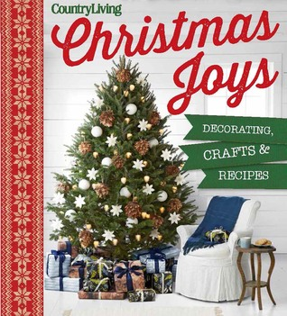 Country Living Christmas Joys: Decorating * Crafts * Recipes