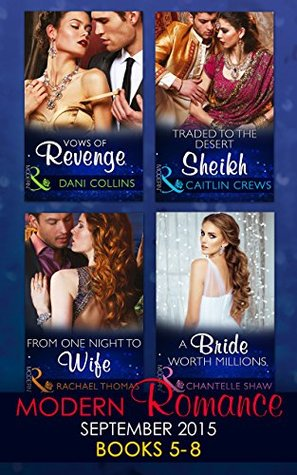 Modern Romance September 2015 Books 5-8: Traded to the Desert Sheikh / A Bride Worth Millions / Vows of Revenge / From One Night to Wife (Mills & Boon Collections)
