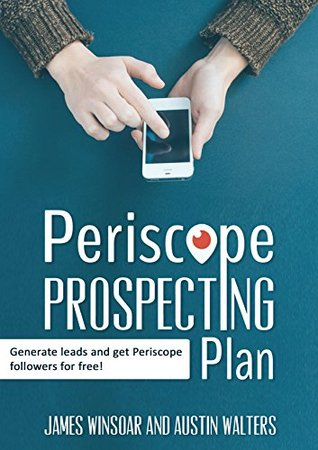Periscope Prospecting Plan: How to generate leads and get Periscope followers for free!