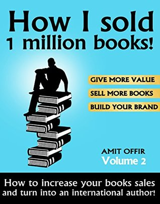 How to sell books - How I sold 1 million books!: How to increase your sales and turn into an international bestselling author! (Leading and Inspiring Others, Time Management and Coaching Book 2)