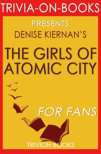 The Girls of Atomic City: By Denise Kiernan (Trivia-On-Books): The Untold Story of the Women Who Helped Win World War II