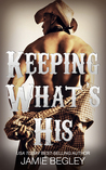 Keeping What's His by Jamie Begley