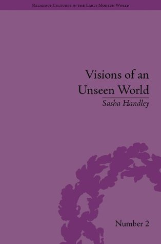visions-of-an-unseen-world-ghost-beliefs-and-ghost-stories-in-eighteenth-century-england-religious-cultures-in-the-early-modern-world