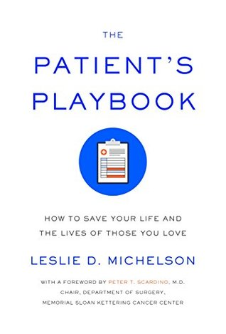 The patient's playbook: how to save your life and the lives of those you love by Leslie Michelson