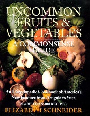 Uncommon Fruits & Vegetables  by Elizabeth Schneider