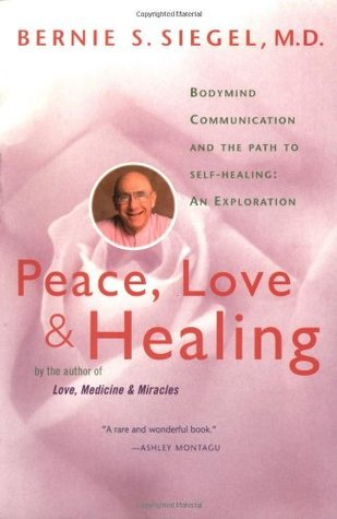 Peace, Love and Healing by Bernie S. Siegel