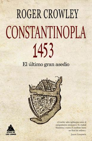 CONSTANTINOPLA. EL ULTIMO GRAN ASEDIO, 1453