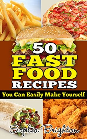 50 fast food recipes you can easily make yourself by sophia brighton 26204884 forumfinder Images
