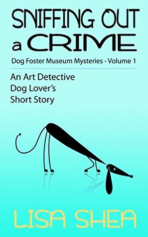 Sniffing Out a Crime: Dog Fosterer Museum Mysteries (An Art Detective Dog Lover's Short Story #1)